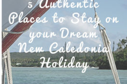 5 Authentic Places to Stay on your Dream New Caledonia Holiday Staytopia