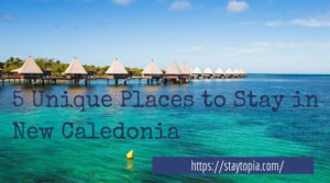 5 Unique Places to Stay in New Caledonia - Staytopia