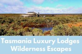 Tasmania Luxury Lodges Wilderness Escapes